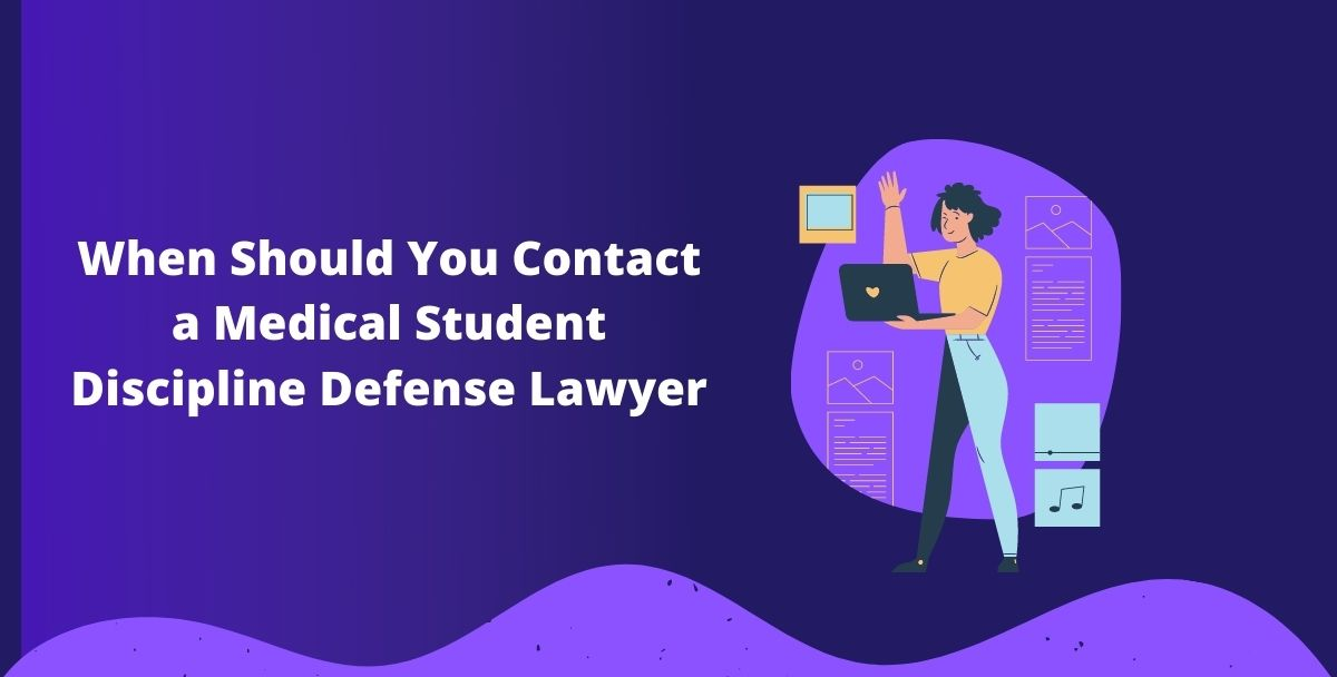 When Should You Contact a Medical Student Discipline Defense Lawyer